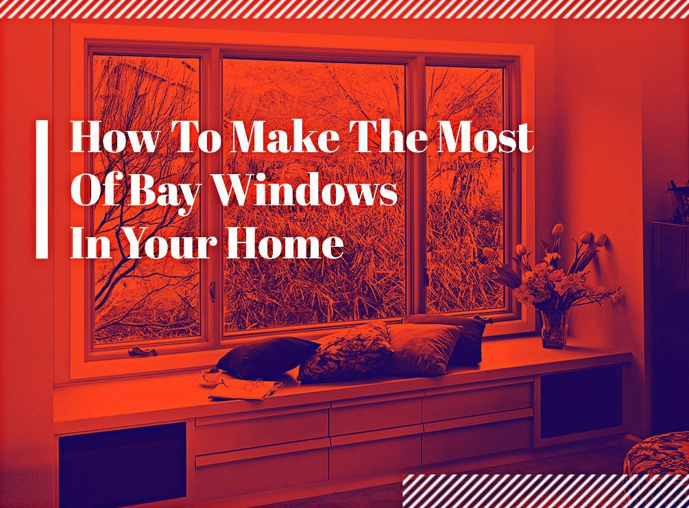 How To Make The Most Of Bay Windows In Your Home